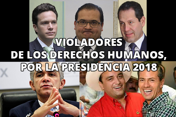 Violadores de los Derechos Humanos buscan la Presidencia para el 2018