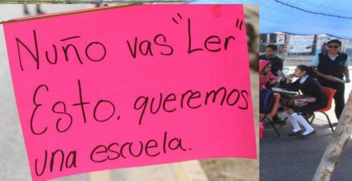 """""""¡Nuño vas a 'ler' esto; queremos una escuela!"""": exigen en Oaxaca"""