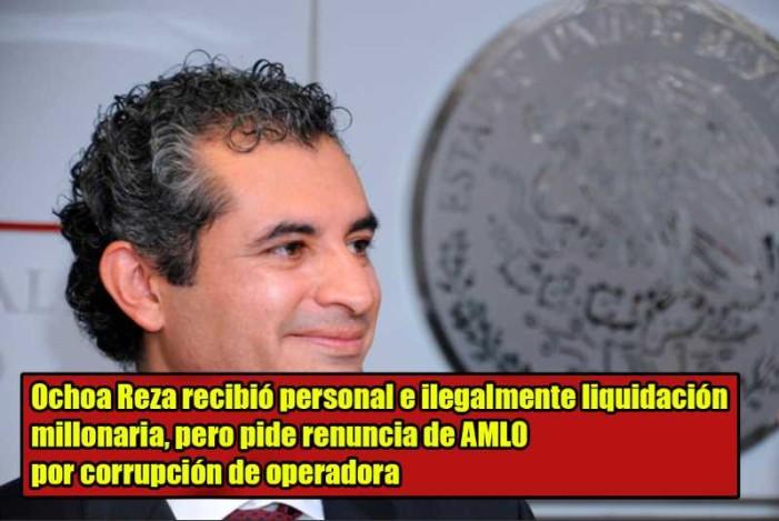 Ochoa Reza recibió liquidación millonaria, pero pide renuncia de AMLO por Eva Cadena