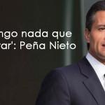 'No tengo nada que declarar': Peña Nieto sobre ejecuciones en Palmarito
