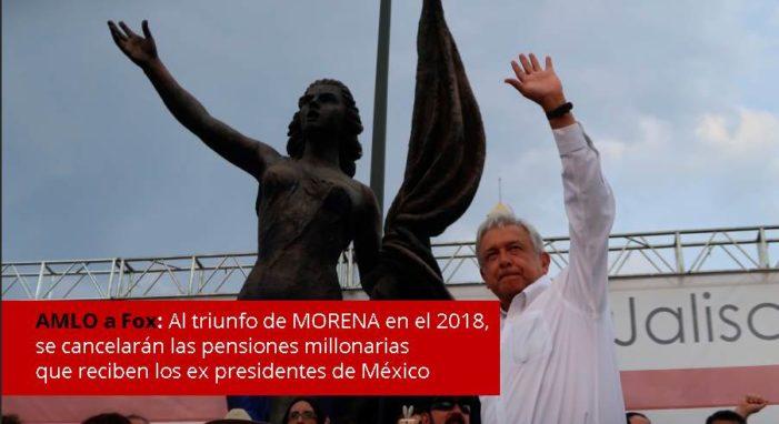 AMLO a Vicente Fox: 'En 2018 se cancelarán pensiones millonarias que reciben ex presidentes'