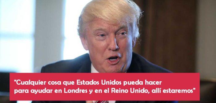 Donald Trump ofrece ayuda a Londres: 'cualquier cosa, allí estaremos'