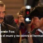 Evo Morales invita a Vicente Fox a ´luchar contra el muro, no contra Maduro'