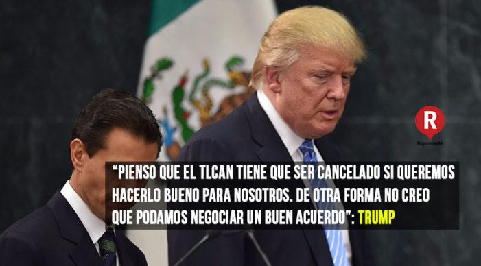 Trump amenaza con terminar el TLC, en vísperas de arrancar cuarta ronda de negociaciones
