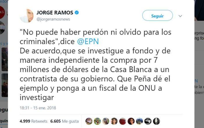 Jorge Ramos pide a Peña Nieto poner el ejemplo y se investigue a fondo la Casa Blanca